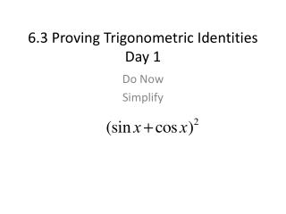 6.3 Proving Trigonometric Identities Day 1