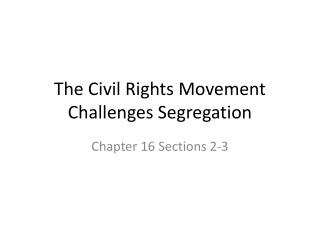 The Civil Rights Movement Challenges Segregation
