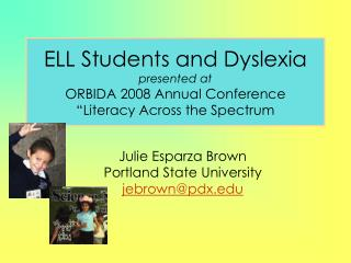 ELL Students and Dyslexia presented at ORBIDA 2008 Annual Conference  Literacy Across the Spectrum