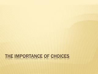 The importance of choices