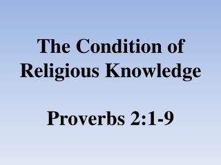 The Condition of Religious Knowledge  Proverbs  2:1-9