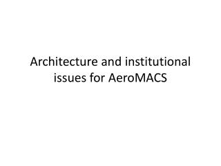 Architecture and institutional issues for  AeroMACS