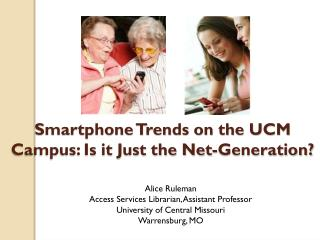 Smartphone Trends on the UCM Campus: Is it Just the Net-Generation?