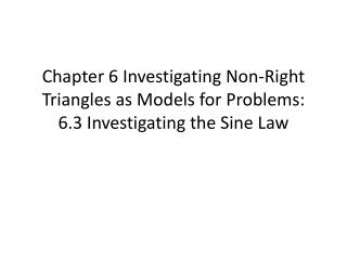 Chapter 6 Investigating Non-Right Triangles as Models for Problems: 6.3 Investigating the Sine Law