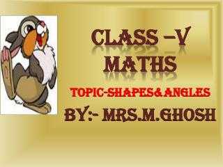 TOPIC- SHAPES&angles BY:-  MRS.M.ghosh