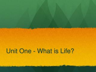 Unit One - What is Life?
