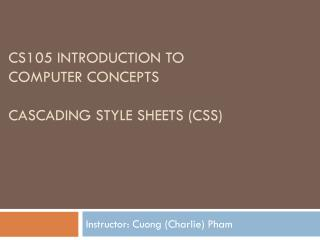 CS105 Introduction to  Computer Concepts Cascading Style  sheetS  (CSS)