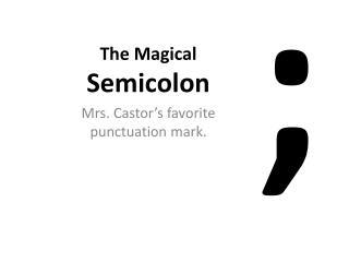 The Magical  Semicolon