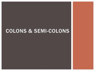 Colons & Semi-Colons