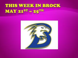 This Week in Brock  May 21 st  – 25 th