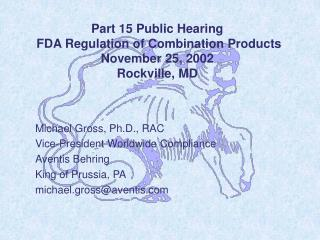 Part 15 Public Hearing   FDA Regulation of Combination Products November 25, 2002 Rockville, MD