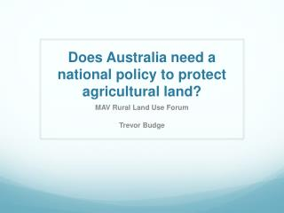 Does  Australia need a national policy to protect agricultural land?