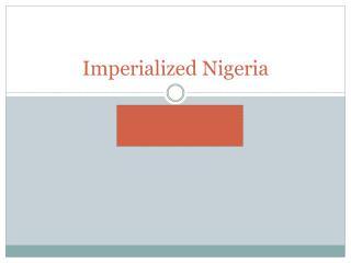 Imperialized Nigeria