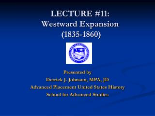 LECTURE  #11:  Westward Expansion  (1835-1860)