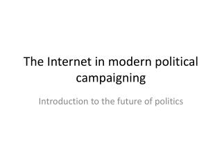 The Internet in modern political campaigning