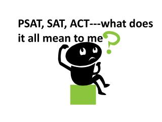 PSAT, SAT, ACT---what does it all mean to me
