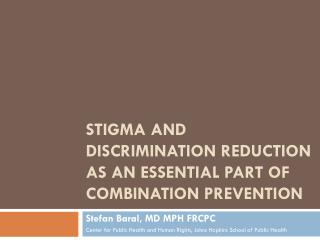 Stigma and Discrimination Reduction  As an  essential part of combination prevention
