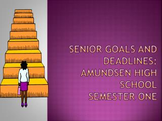 Senior Goals and Deadlines: Amundsen High School Semester One