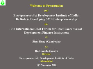 Welcome to Presentation  on: Entrepreneurship Development Institute of India: Its Role in Developing SME Entrepreneurshi