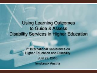 Using Learning Outcomes  to Guide & Assess  Disability Services in Higher Education