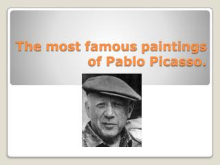 The most famous paintings  of Pablo Picasso.
