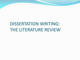 DISSERTATION WRITING:  THE LITERATURE REVIEW