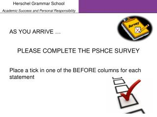 AS YOU ARRIVE … PLEASE COMPLETE THE PSHCE SURVEY