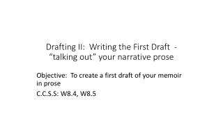 "Drafting  II:  Writing the First Draft  - ""talking out"" your narrative prose"