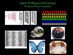 April 18 Physics 54 Lecture Professor Henry Greenside