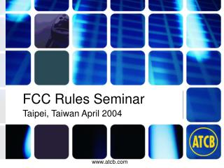 FCC Rules Seminar Taipei, Taiwan April 2004