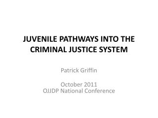 Juvenile Pathways into the Criminal  Justice  System