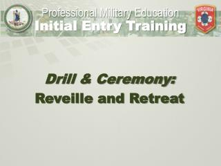 Drill & Ceremony: Reveille and Retreat