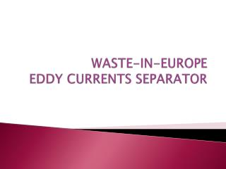 WASTE-IN-EUROPE EDDY CURRENTS SEPARATOR