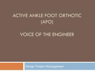 Active Ankle Foot Orthotic (AFO) Voice of the Engineer