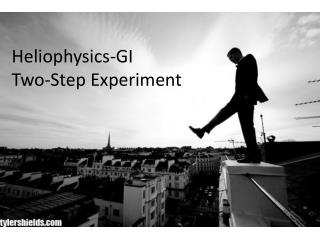 Heliophysics -GI Two-Step Experiment