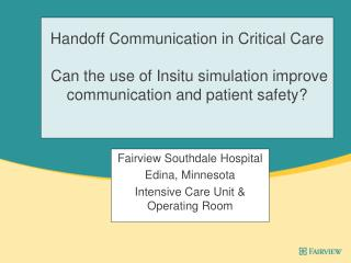 Handoff Communication in Critical Care  Can the use of Insitu simulation improve communication and patient safety?