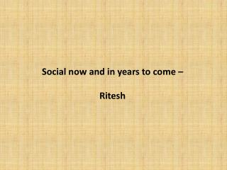 Social now and in years to come – Ritesh