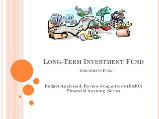 Long-Term Investment Fund - Endowment Fund -