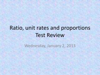Ratio, unit rates and proportions Test Review