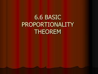 6.6 BASIC PROPORTIONALITY  THEOREM