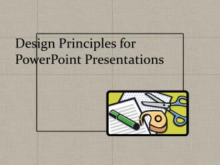 Design Principles for  PowerPoint Presentations