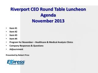 Riverport  CEO Round Table Luncheon Agenda  November 2013