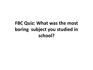 FBC Quiz: What was the most boring  subject you studied in school?