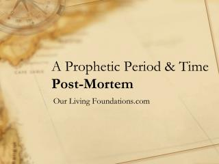 A Prophetic Period & Time Post-Mortem