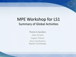 MPE Workshop for LS1 Summary of Global Activities