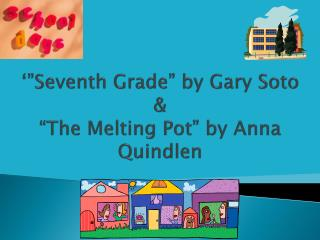 "'""Seventh Grade"" by Gary Soto & ""The Melting Pot"" by Anna  Quindlen"