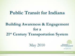 Public Transit for Indiana Building Awareness & Engagement for a  21 st  Century Transportation System May 2010