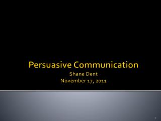 Persuasive Communication Shane Dent November 17 ,  2011