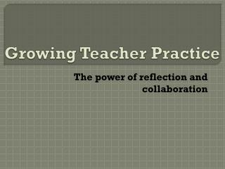 Growing Teacher Practice