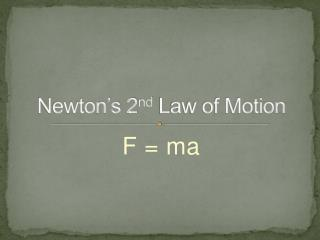 Newton's 2 nd  Law of Motion